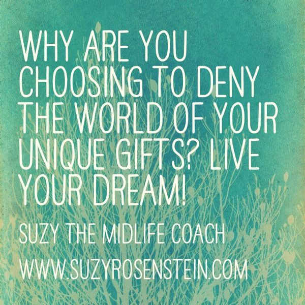 What are your unique gifts? Live your dream! Download the Dream Igniter for FREE! Stop wasting time and finally figure out what you really really want to do so you won't have regrets about how you lived your life! Book your Free Mini Session! www.suzyrosenstei... #midlifecoach #suzymidlifecoach #40s #50s #dreamigniter #midlifeunplugged #career #midlife #lifecoach #midlifecrisis #quote #inspiration