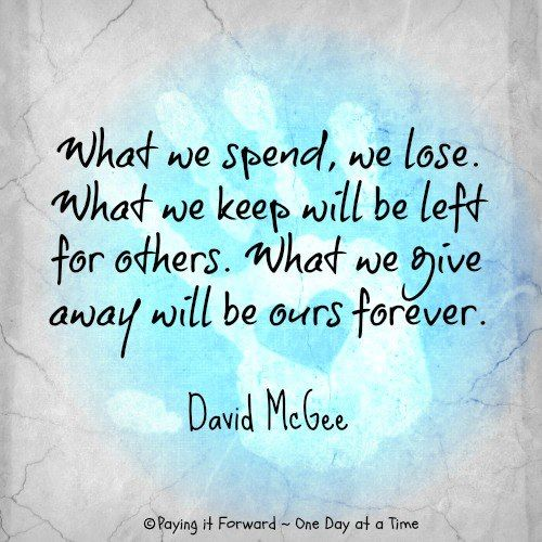 What you give others never goes away