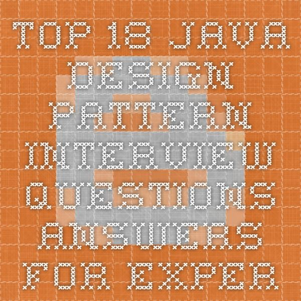 Top 18 Java Design Pattern Interview Questions Answers For
