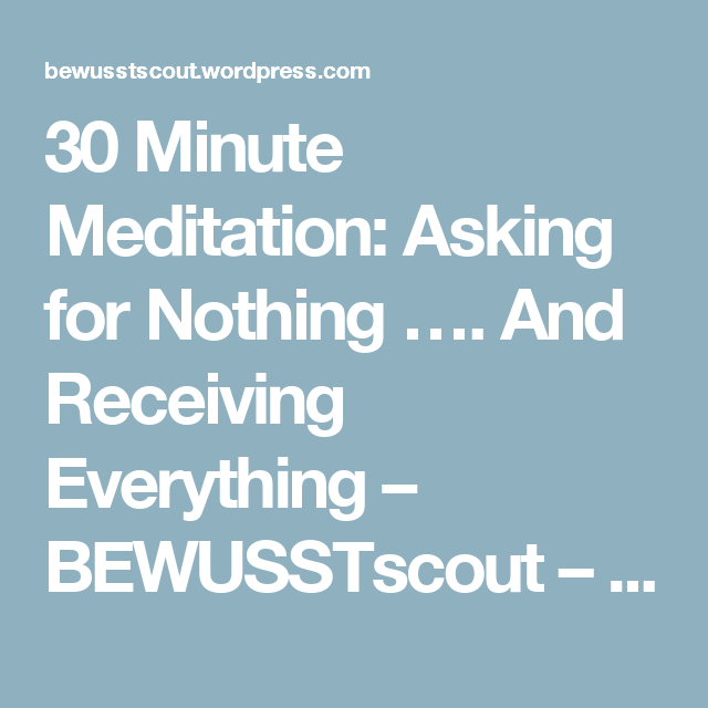 30 Minute Meditation Asking For Nothing And Receiving Everything