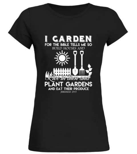 # Gardening   Garden tee .  HOW TO ORDER:1. Select the style and color you want: 2. Click Reserve it now3. Select size and quantity4. Enter shipping and billing information5. Done! Simple as that!TIPS: Buy 2 or more to save shipping cost!This is printable if you purchase only one piece. so dont worry, you will get yours.Guaranteed safe and secure checkout via:Paypal | VISA | MASTERCARD