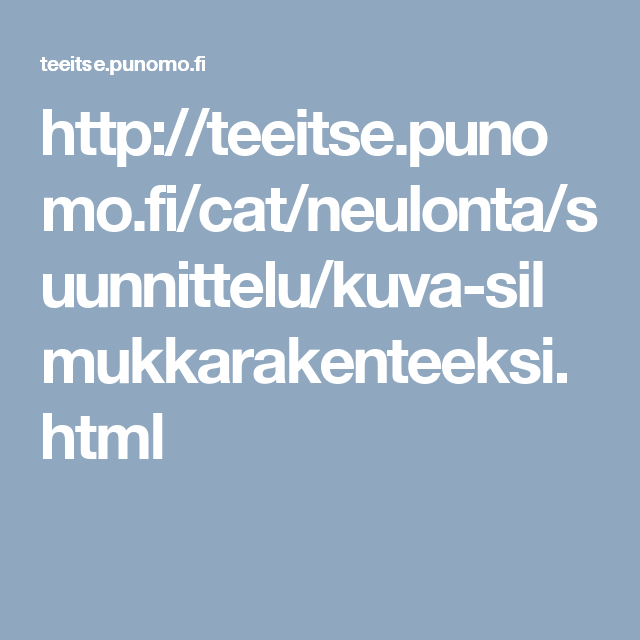 http://teeitse.punomo.fi/cat/neulonta/suunnittelu/kuva-silmukkarakenteeksi.html