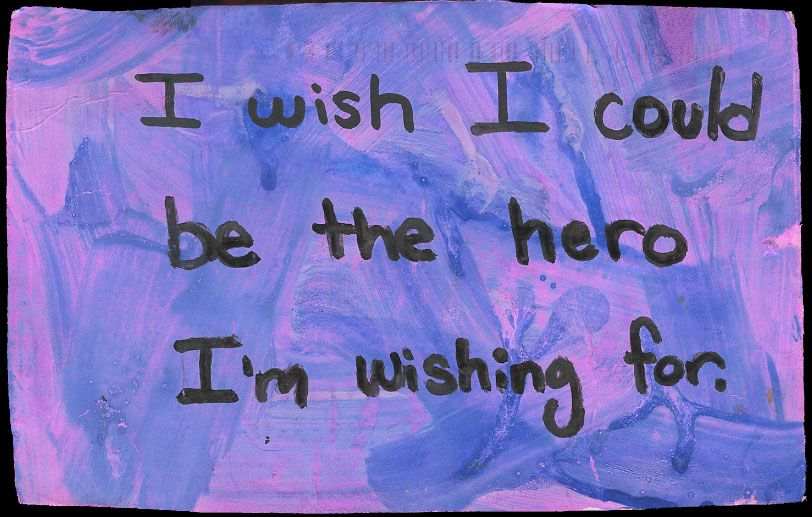 """Secret from PostSecret.com """"I wish I could be the hero I'm wishing for."""""""