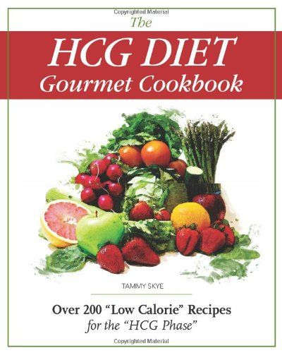 """The HCG Diet Gourmet Cookbook: Over 200 """"Low Calorie"""" Recipes for the """"HCG Phase"""""""