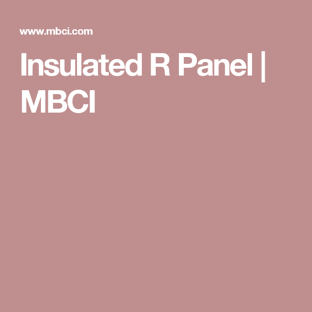 Best Insulated R Panel Mbci R Panel Paneling Insulated 400 x 300