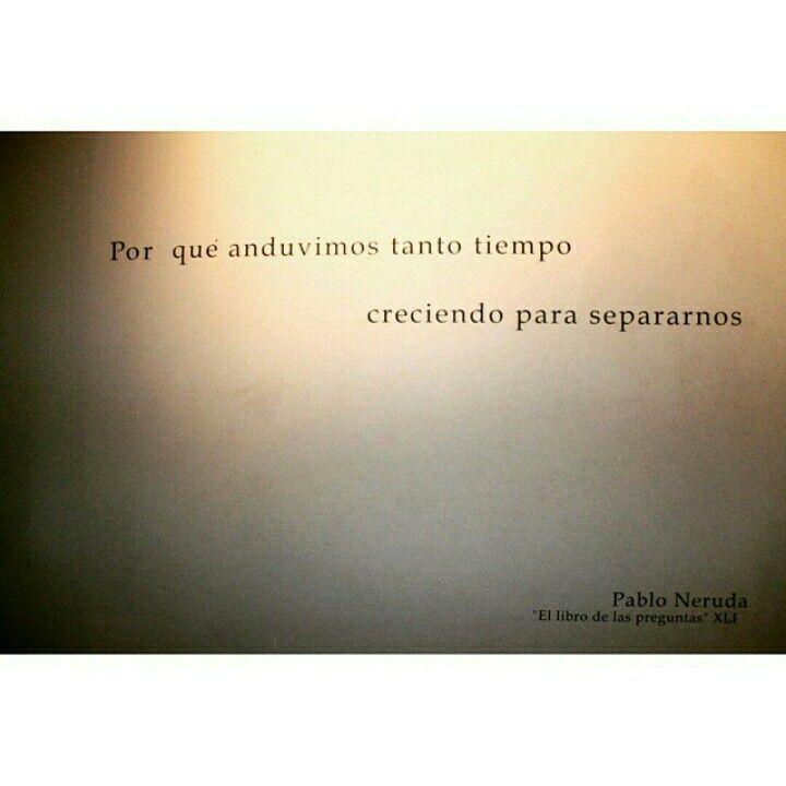 Por qué anduvimos tanto tiempo creciendo (con grandes aprendizajes pero juntos) para separarnos. #Neruda