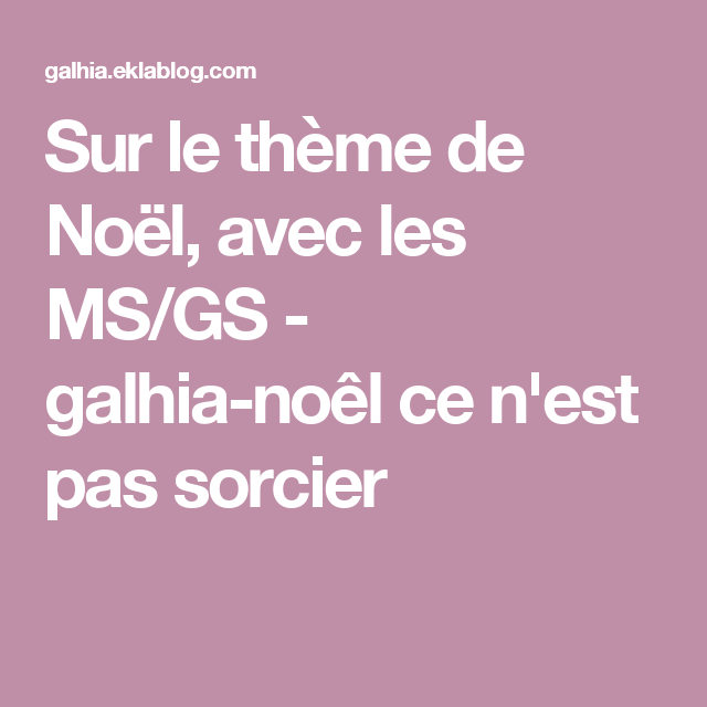Noel Ce N Est Pas Sorcier #15: Sur Le Thème De Noël, Avec Les MS/GS - Galhia-noêl Ce