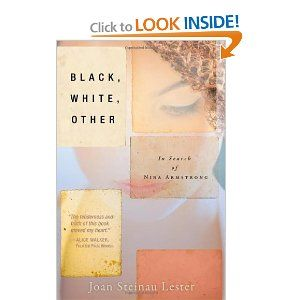 Black, White, Other: In Search of Nina Armstrong by Joan Steinau Lester - All her life, Nina has been told that race doesn't matter, that her Black and White heritages have come together to make her perfect just the way she is. But when her parents' divorce and her friends sart acting strange, she feels like she is being forced to choose sides. Excellent novel, could lead to fantastic discussions about cliques, race and defining who you are.