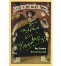 Your Mother Was a Neanderthal by John Scieszka. A time travel YA.