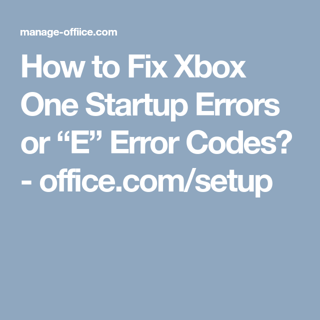 """How to Fix Xbox One Startup Errors or """"E"""" Error Codes"""