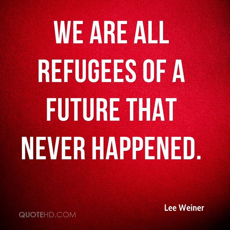 Refugee Quotes Simple We Are All Refugees Of A Future That Never Happened Social Edu