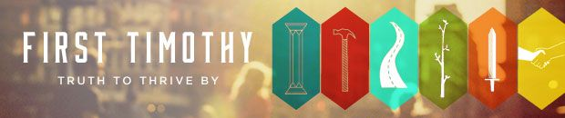 sermon banner -- MY ROOMMATE DESIGNED THIS! 1 Timothy: Truth To Thrive By