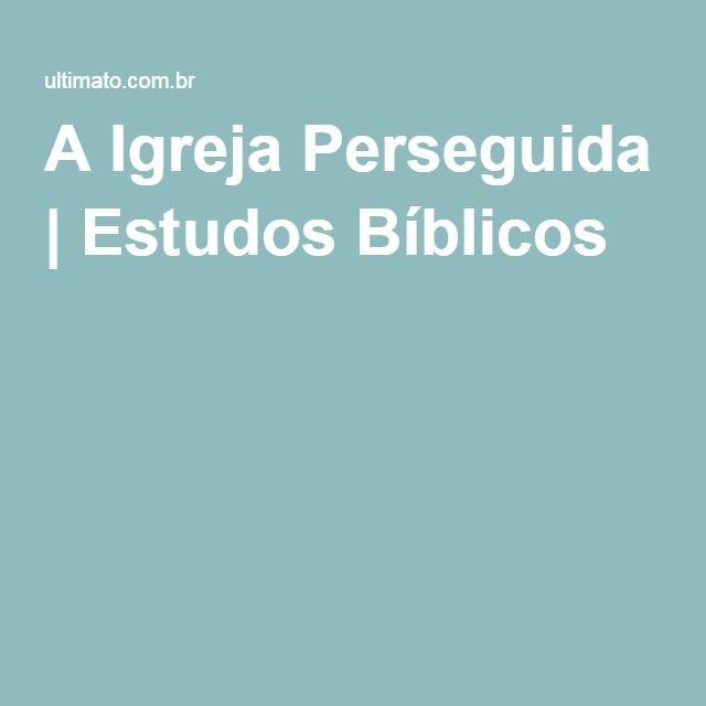 A Igreja Perseguida   Estudos Bíblicos