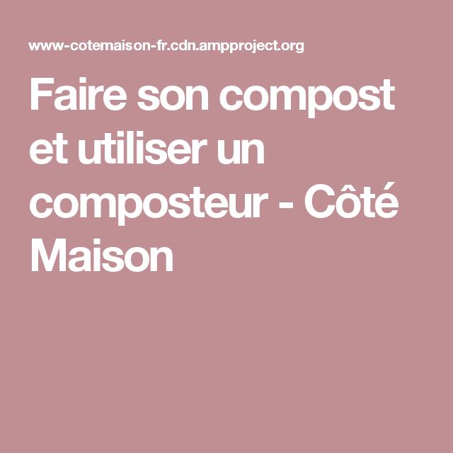 Faire Son Compost Et Utiliser Un Composteur Côté Maison Jardin - Faire du composte maison