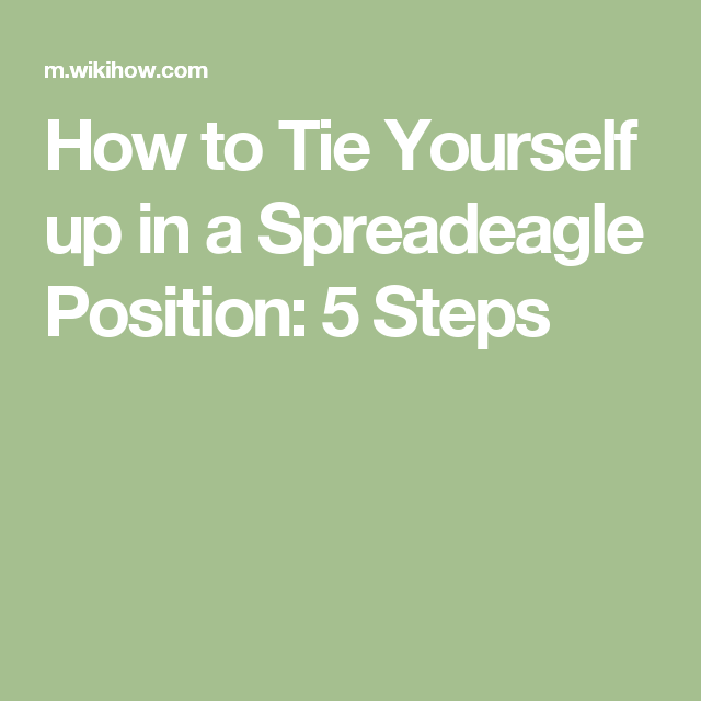 Tie yourself up in a spreadeagle position how to tie yourself up in a spreadeagle position 5 steps ccuart