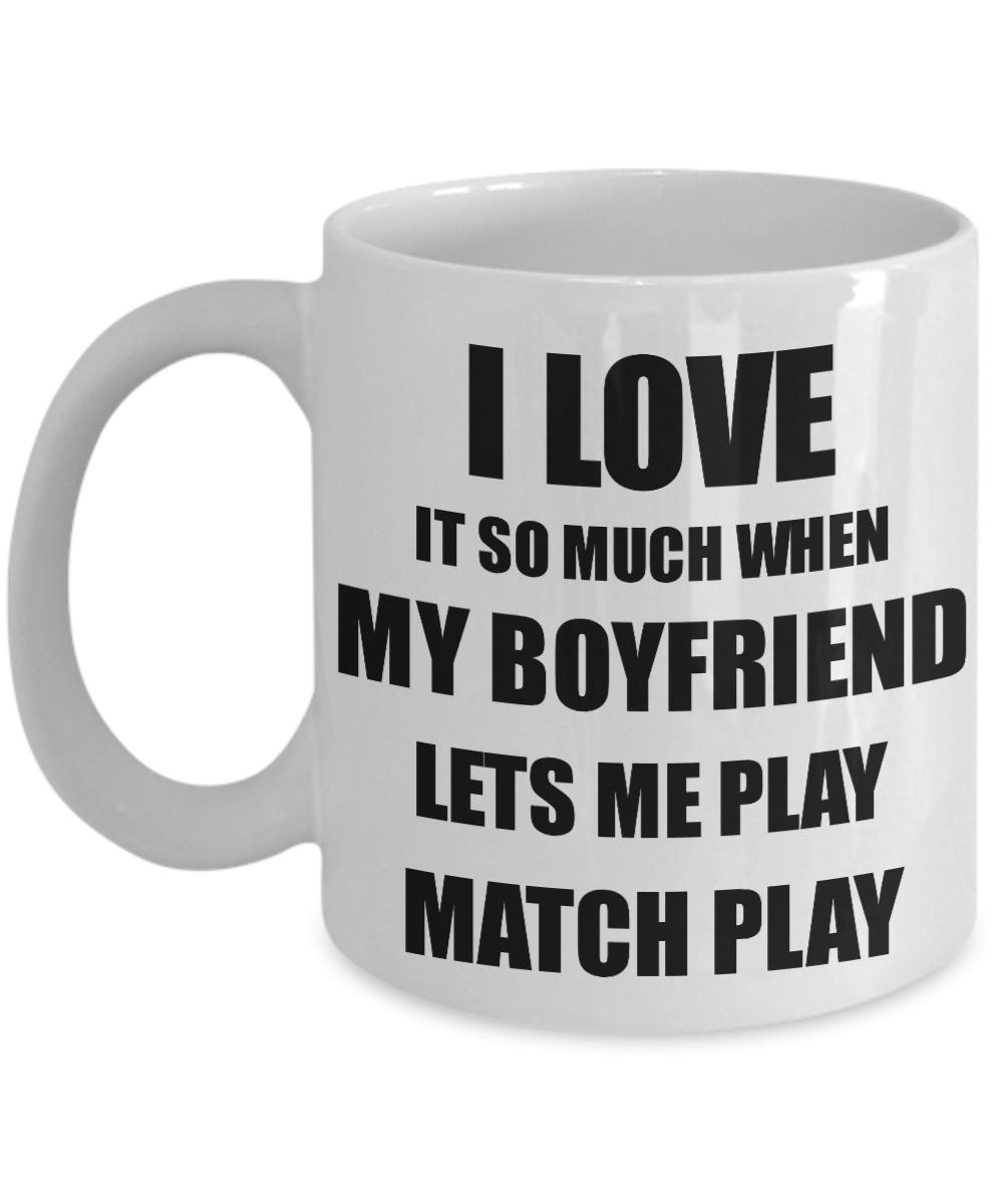 Match Play Mug Funny Gift Idea For Girlfriend I Love It When My Boyfriend Lets Me Novelty Gag Sport Lover Joke Coffee Tea Cup