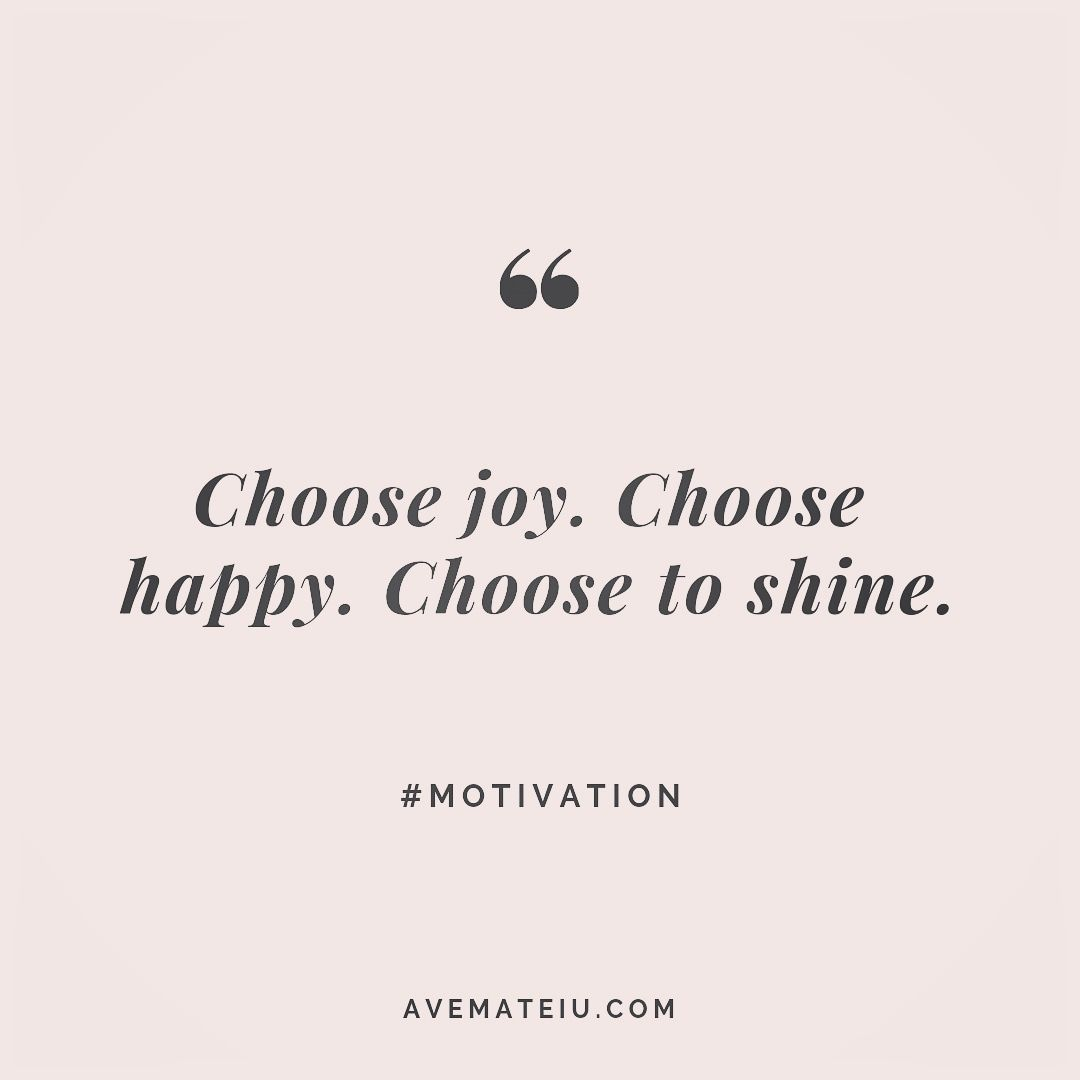 Choose Joy Choose Happy Choose To Shine Quote 243 Happy