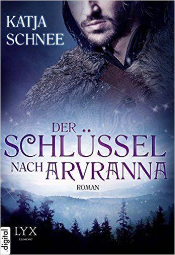 Der Schlüssel nach Arvranna eBook: Katja Schnee: Amazon.de: Kindle-Shop