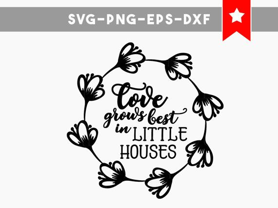 Love Grows Best Svg Little Houses Svg Home Family Quotes Svg Wood