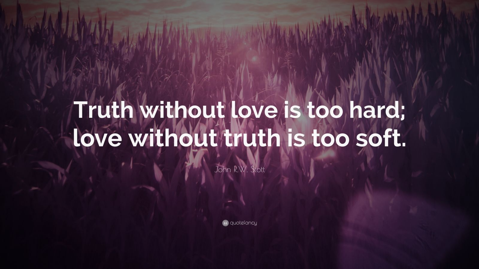 John R W Stott Quote Truth Without Love Is Too Hard Love Without Truth Is Too Soft Tom Hiddleston Quotes Drake Quotes Music Quotes
