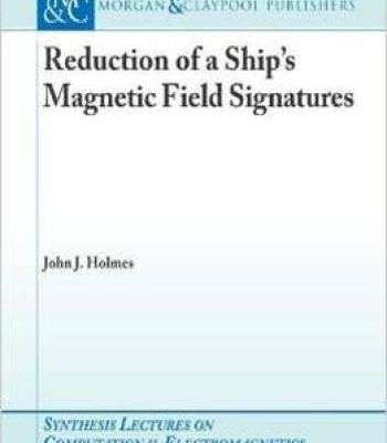 Reduction Of A Ships Magnetic Field Signatures By John J Holmes