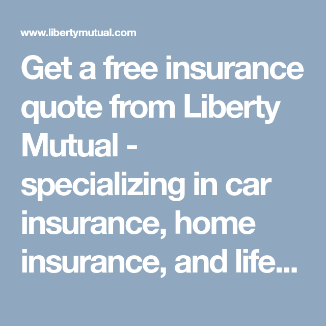 Liberty Mutual Insurance Quote Get A Free Insurance Quote From Liberty Mutual  Specializing In Car .