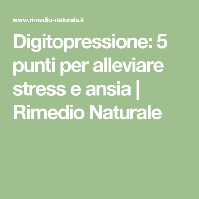 Digitopressione: 5 punti per alleviare stress e ansia | Rimedio Naturale