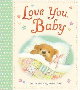 Love You, Baby: A Beautiful Baby Record Book illustrated by alison edgson