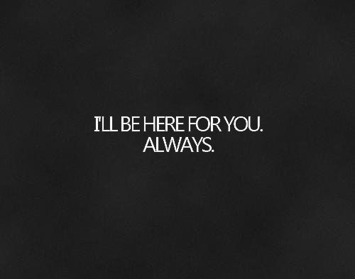 Lovequotespics Always Here For You Quotes Be Yourself Quotes Siding Quote