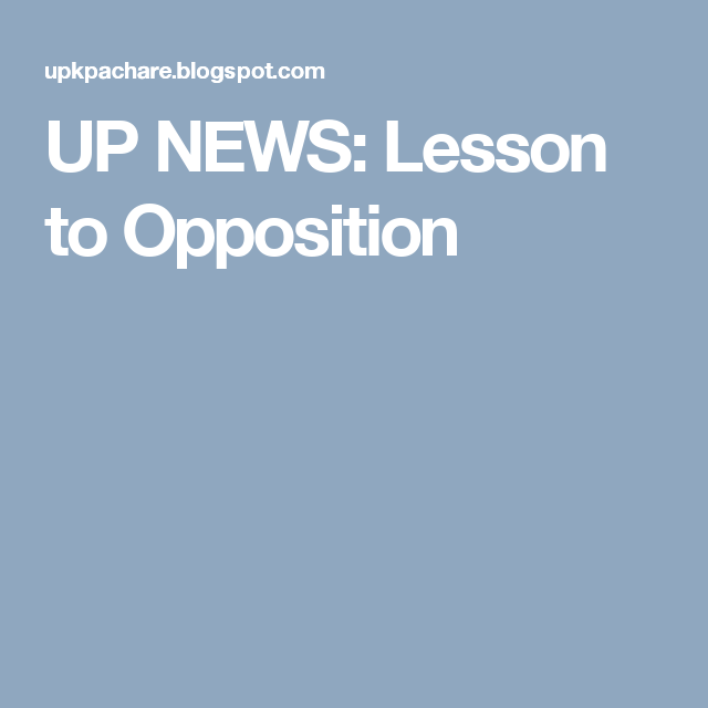 UP NEWS: Lesson to Opposition