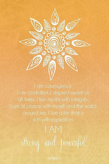 Solar Plexus Chakra Affirmation: I am courageous. I am confident. I am at peace. I respect myself. I am strong.