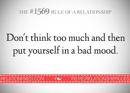 Don't Think Too Much And Then Put Yourself In A Bad Mood