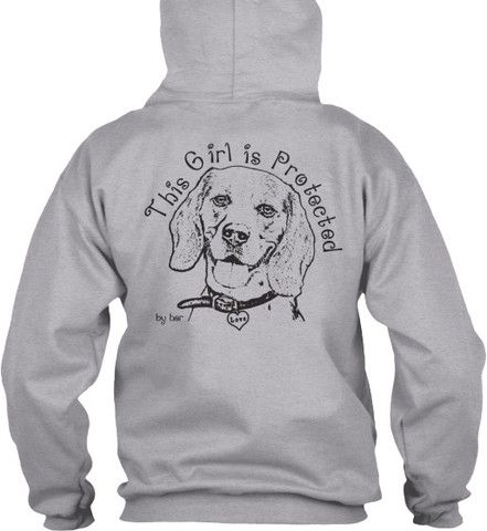 """This Girl is Protected by her Beagle"" - Pullover Hoodie.  Available in Many Sizes, Styles and Colors"
