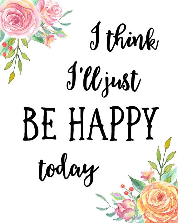 I Think Ill Just Be Happy Today Printable By Blossombloomdesign