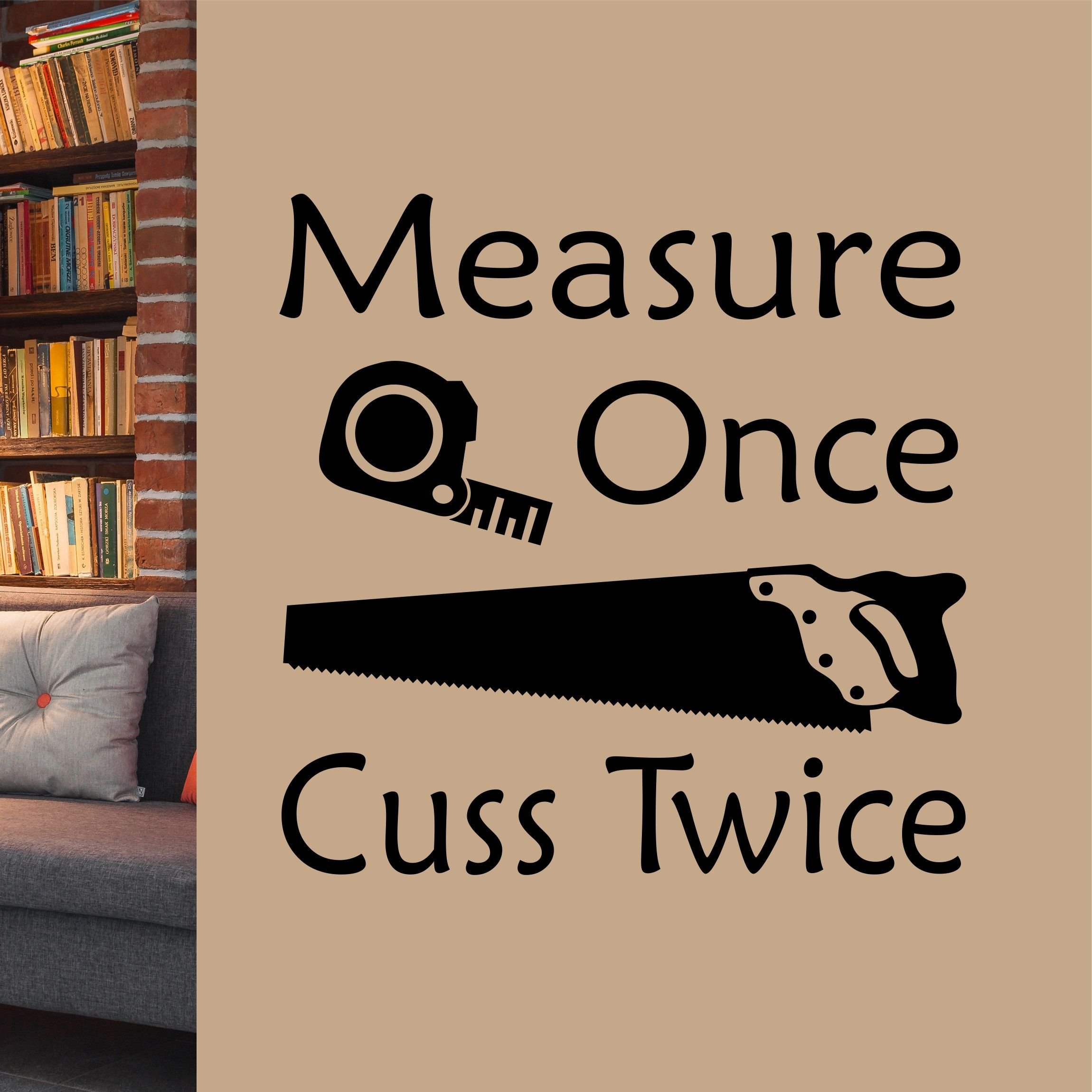 Funny wall decal measure once cuss twice woodworker vinyl