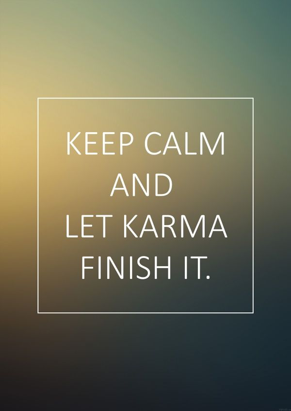 Let Karma Finish It Weisheiten Spruche Zitate Echte