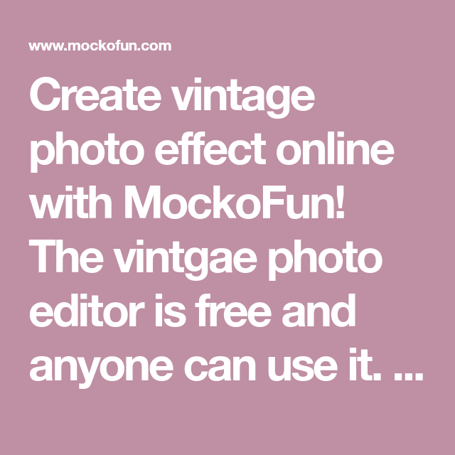 Create Vintage Photo Effect Online With Mockofun The Vintgae Photo Editor Is Free And Anyone Can Use In 2020 Vintage Photo Editor Vintage Photos Vintage Photo Editing