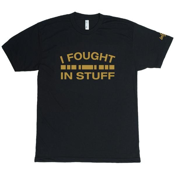 I Fought in Stuff | Military t-shirts & hoodies | Veteran t