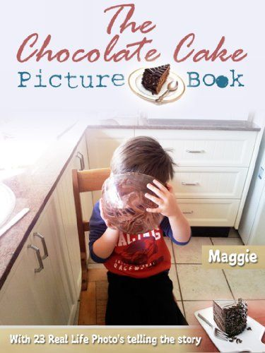 The Chocolate Cake Picture Book: with 23 Real Life Photo's telling the story