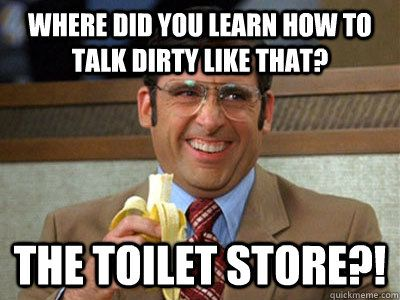 Where did you learn to talk dirty, the, toilet store, humor, funny, meme