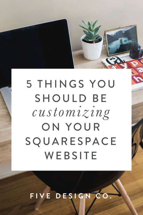 5 Things You Should Be Customizing on Your Squarespace Website // Five Design Co.