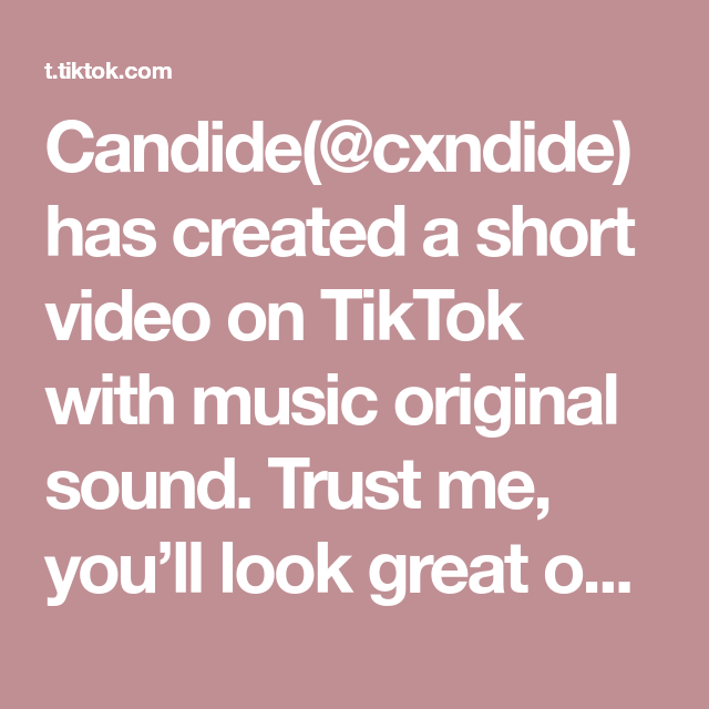Candide Cxndide Has Created A Short Video On Tiktok With Music Original Sound Trust Me You Ll Look Great On The First Day The Originals Video Trust Me