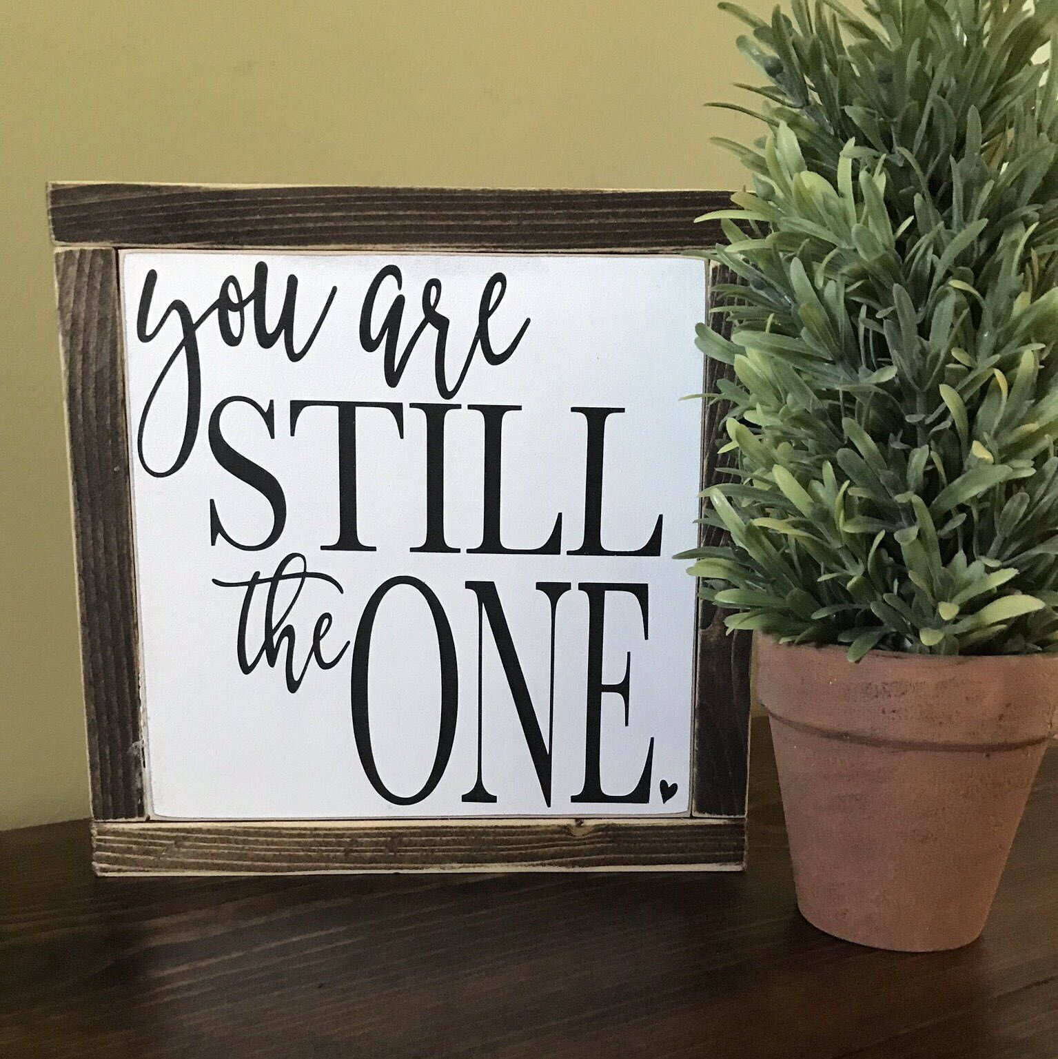 Youure still the one wood sign anniversary gift valentines day