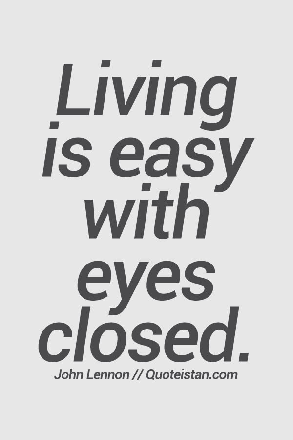 Living Is Easy With Eyes Closed Ignorance Quotes Quotes Being