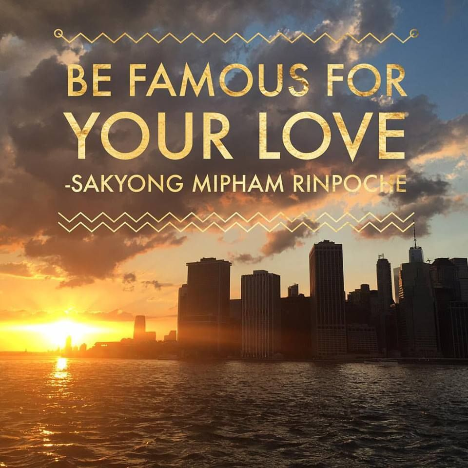 """""""Be famous for your love!"""" Sakyong Mipham Rinpoche  // Loving kindness meditation images   LizaKindred.com   Some quotes that talk about lovingkindness, meditation teacher, meditation, meditate, mindfulness, qotd, quotes to live by, eff this! meditation, Shambhala, Buddhism, Buddha, and Sakyong Mipham Rinpoche."""