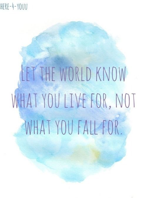 Let the world know what you live for life quotes quotes quote life life lessons picture quotes life picture quotes life sayings