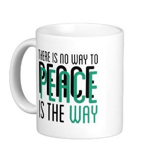 """""""There is no way to peace, peace is the way"""" mug"""