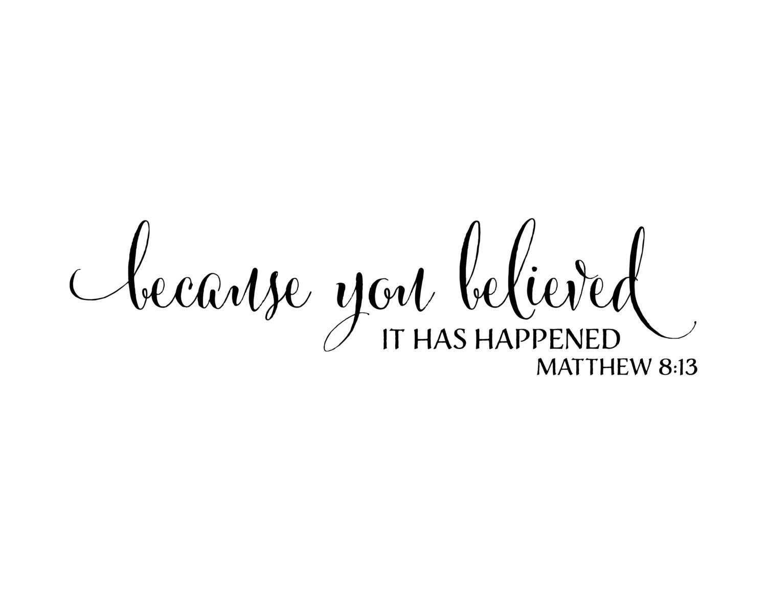 matthew 813 because you believed it has happened scripture bible verse living room church art removable vinyl decal sticker mat8v13 0003