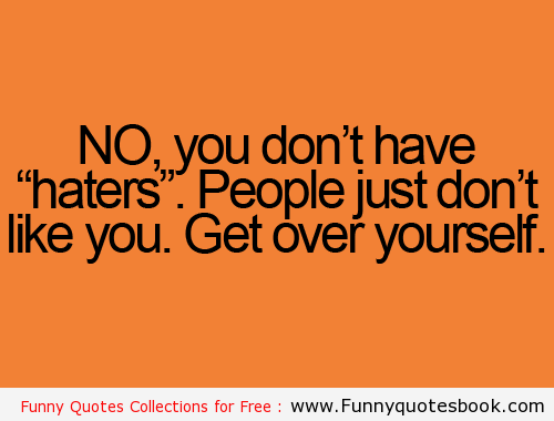 Funny quotes about Haters | Funny quotes, Quotes about ...
