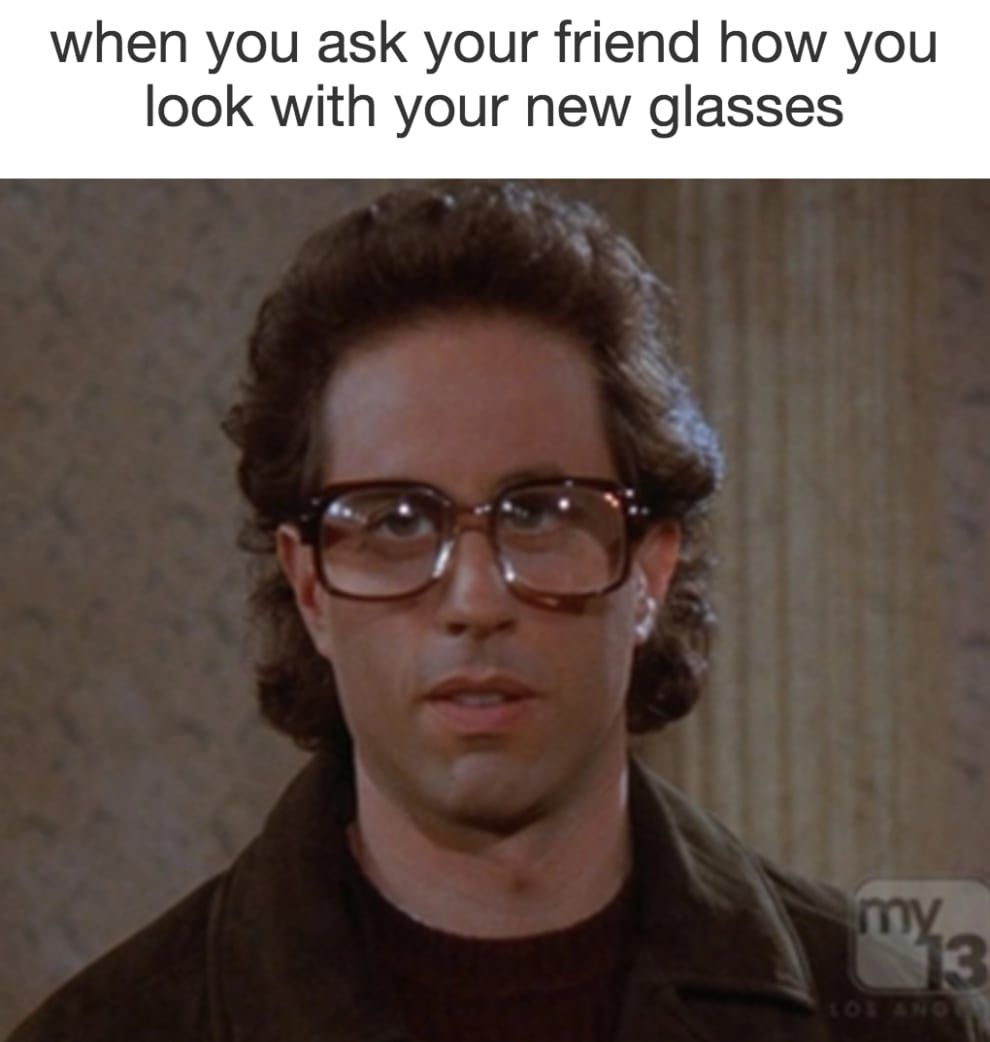 50 Memes About Wearing Glasses That Will Make You Laugh Until Your Eyes Water Funny Glasses People With Glasses Glasses Meme